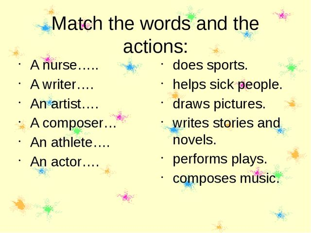 Match the words and the actions: A nurse….. A writer…. An artist…. A composer...