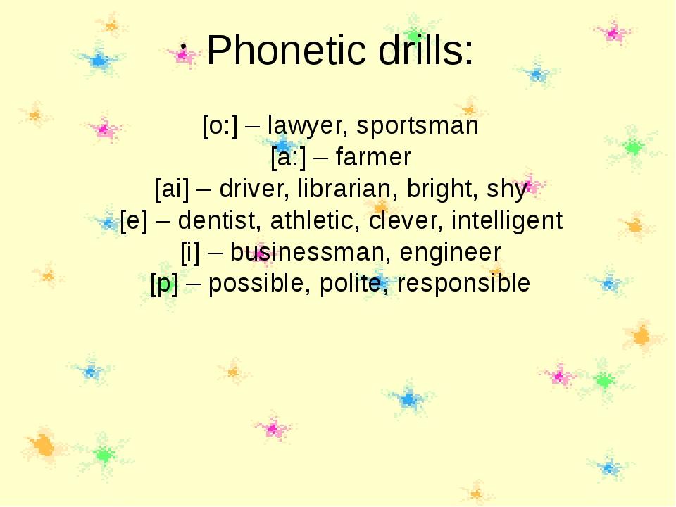 [o:] – lawyer, sportsman [a:] – farmer [ai] – driver, librarian, bright, shy...