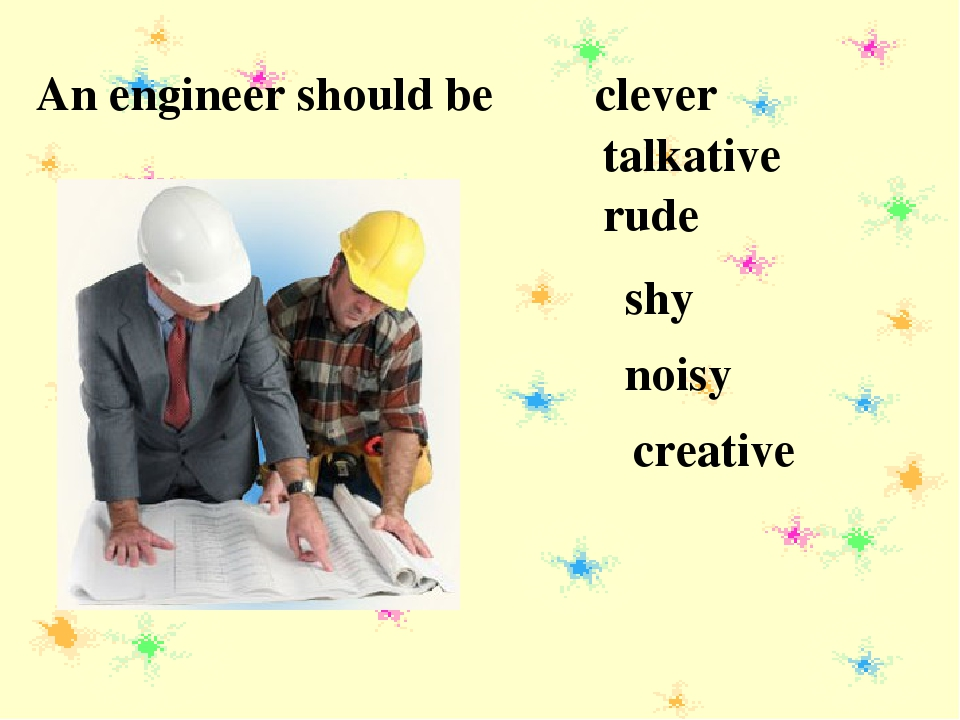 An engineer should be clever talkative rude shy noisy creative
