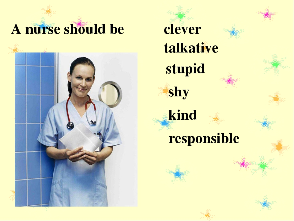 A nurse should be clever talkative stupid shy kind responsible