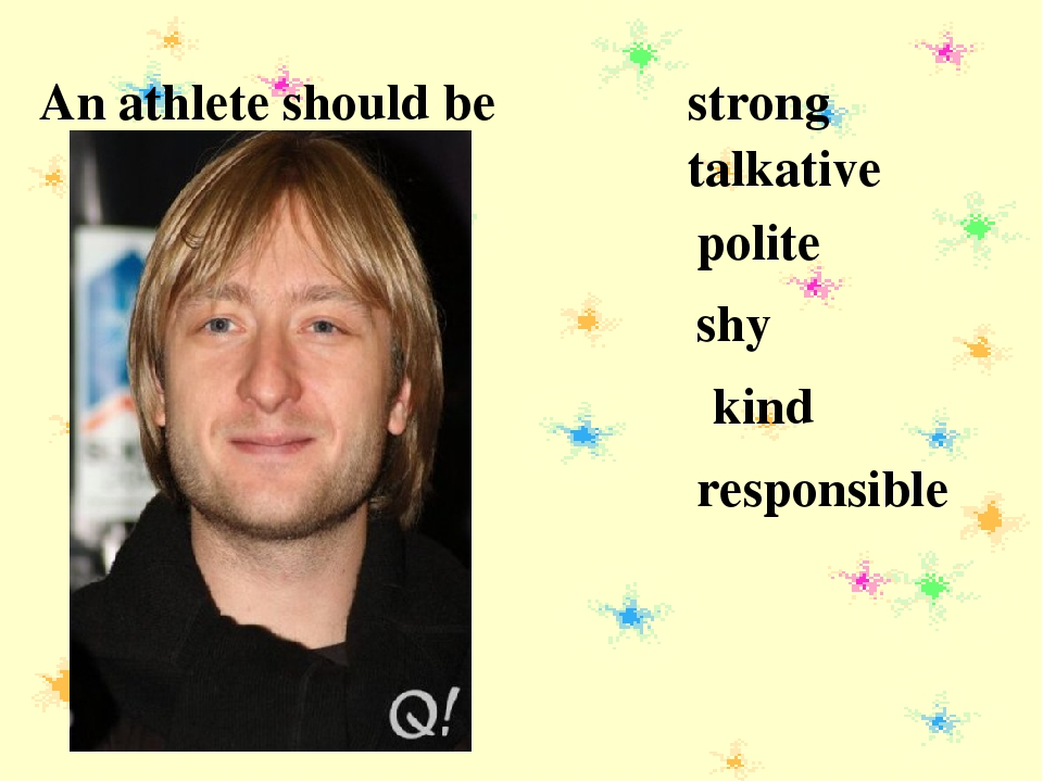 An athlete should be strong talkative polite shy kind responsible