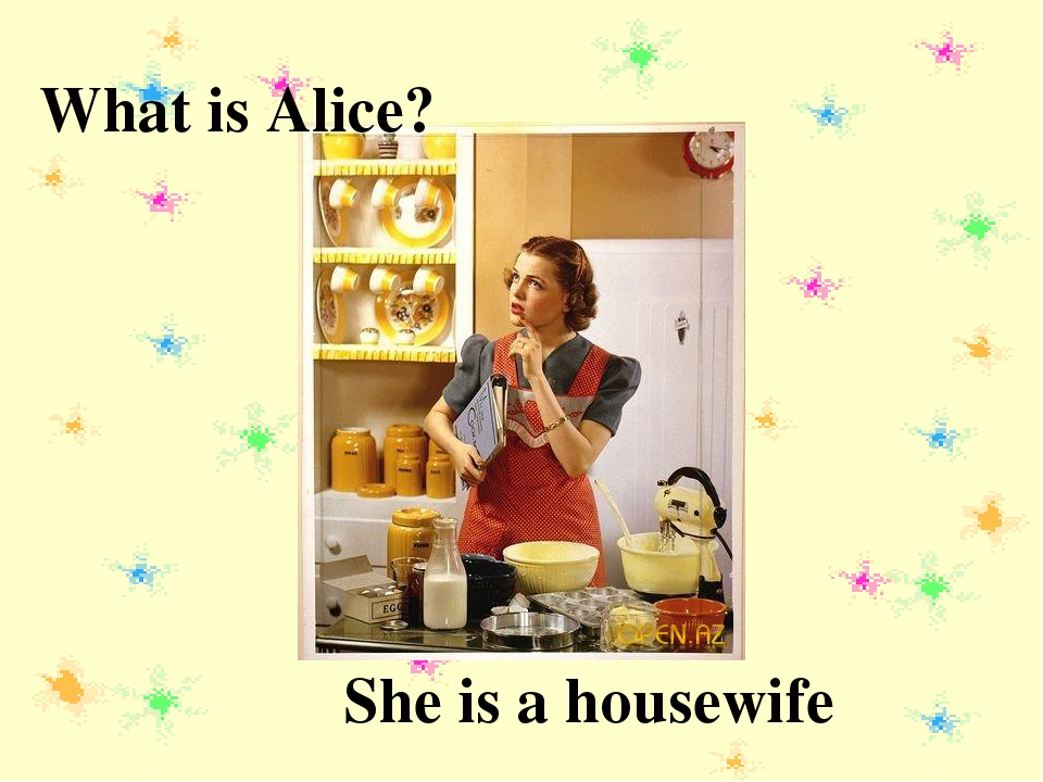 What is Alice? She is a housewife