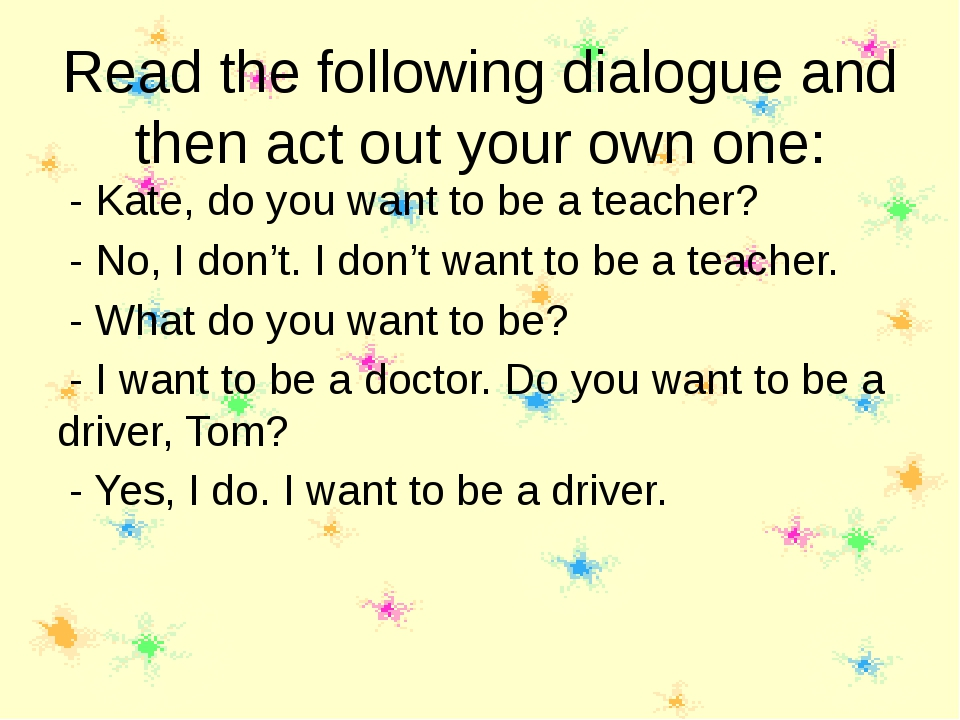 Read the following dialogue and then act out your own one: - Kate, do you wan...