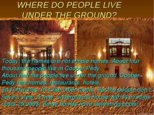 WHERE DO PEOPLE LIVE UNDER THE GROUND? Today, the homes are not simple homes.