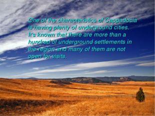 One of the characteristics of Cappadocia is having plenty of underground citi