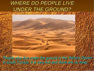 WHERE DO PEOPLE LIVE UNDER THE GROUND? People also live under the ground in t