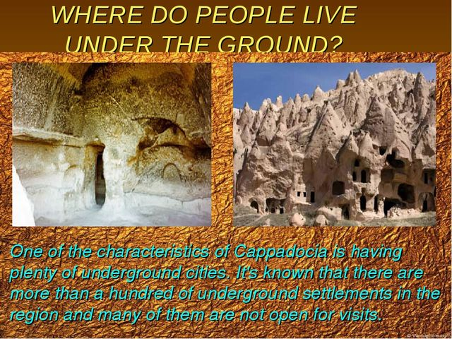 WHERE DO PEOPLE LIVE UNDER THE GROUND? One of the characteristics of Cappadoc...
