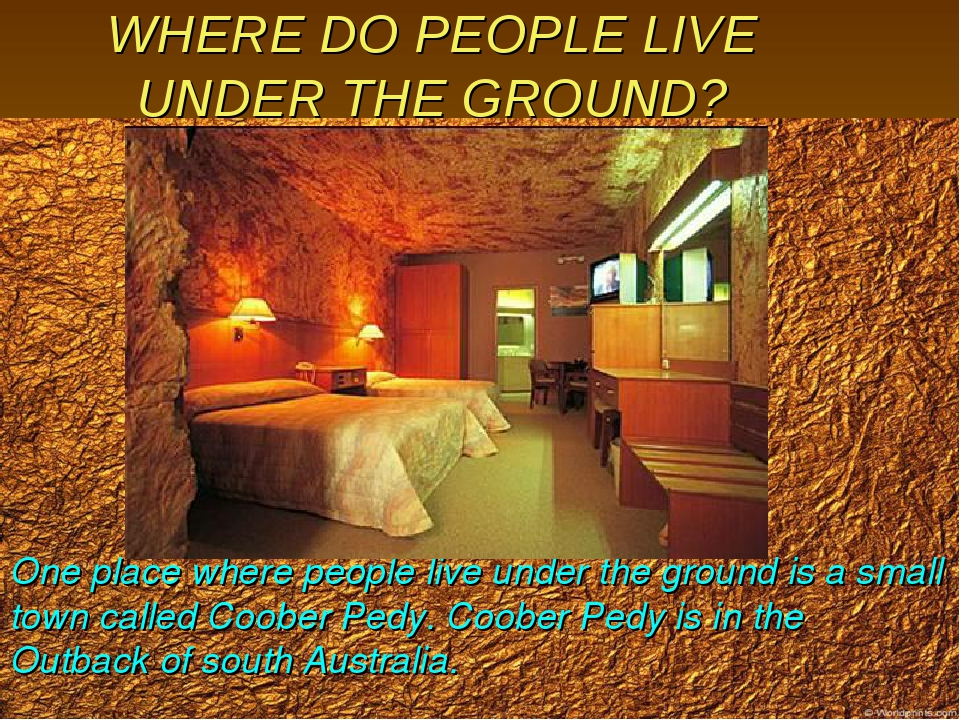 WHERE DO PEOPLE LIVE UNDER THE GROUND? One place where people live under the...
