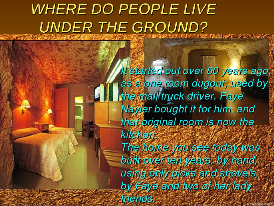 WHERE DO PEOPLE LIVE UNDER THE GROUND? It started out over 60 years ago, as a...