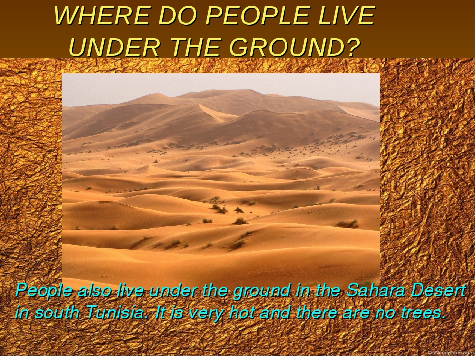 WHERE DO PEOPLE LIVE UNDER THE GROUND? People also live under the ground in t...
