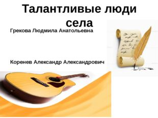 Талантливые люди села Грекова Людмила Анатольевна Коренев Александр Александр