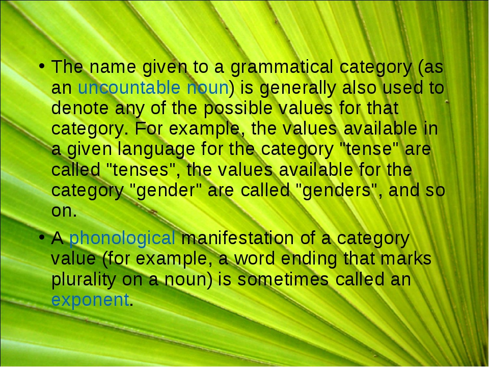 The name given to a grammatical category (as an uncountable noun) is generall...