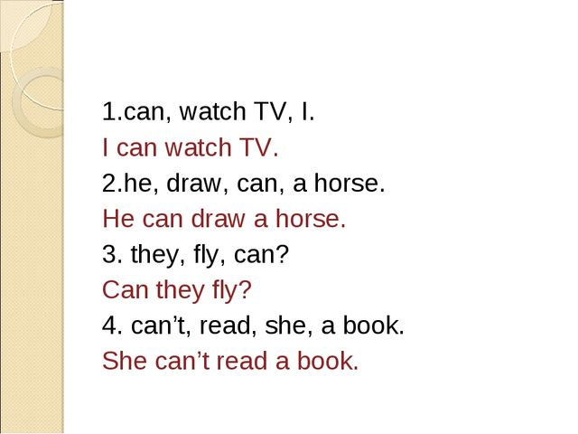 1.can, watch TV, I. I can watch TV. 2.he, draw, can, a horse. He can draw a h...