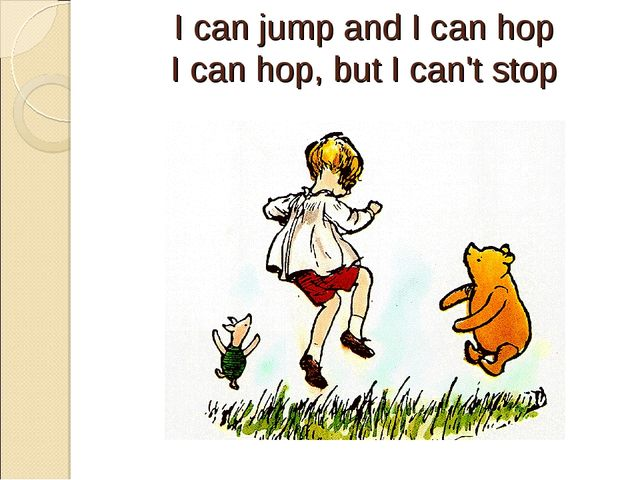 I can jump and I can hop I can hop, but I can't stop