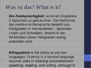 Was ist das? What is it? Die Zweisprachigkeit, es ist ein Ergebniss 2 Sprache
