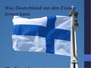Was Deutschland von den Finnen lernen kann The Finnish experience