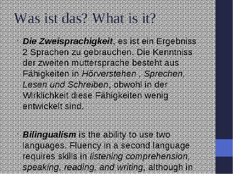 Was ist das? What is it? Die Zweisprachigkeit, es ist ein Ergebniss 2 Sprache...