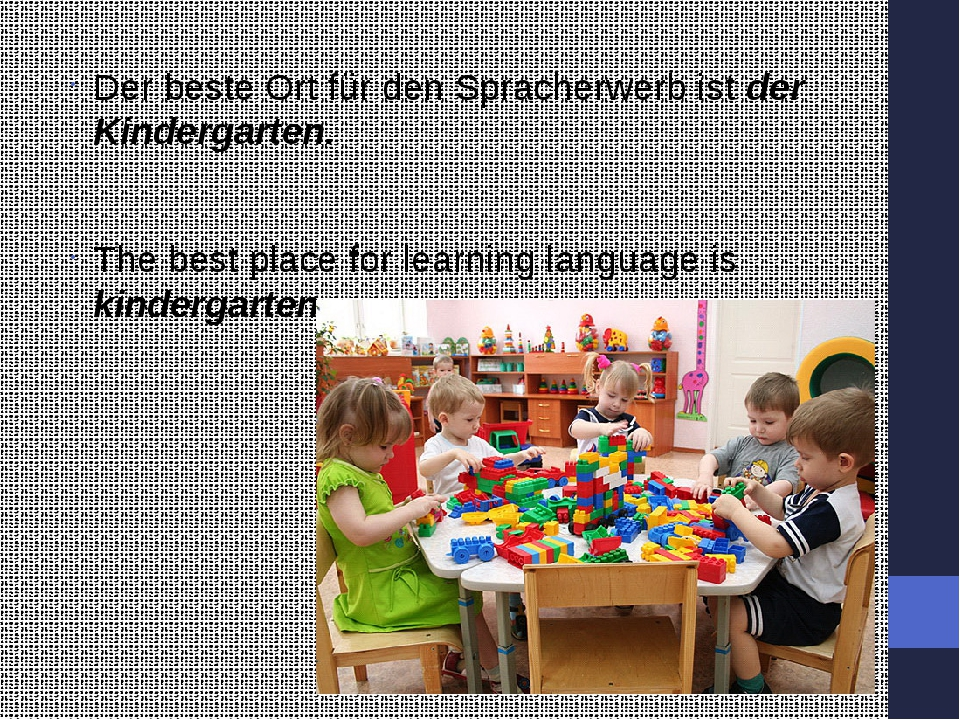 Der beste Ort für den Spracherwerb ist der Kindergarten. The best place for...