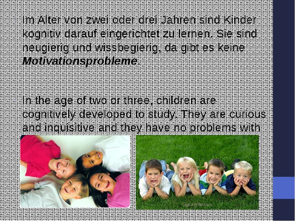 Im Alter von zwei oder drei Jahren sind Kinder kognitiv darauf eingerichtet...