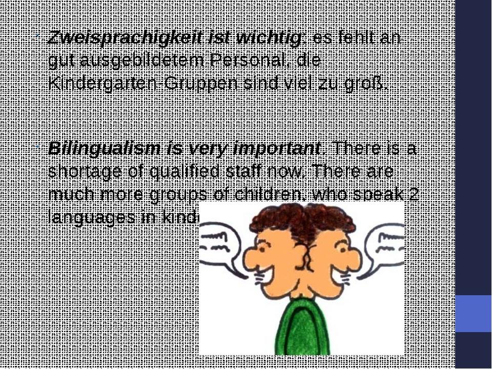 Zweisprachigkeit ist wichtig: es fehlt an gut ausgebildetem Personal, die Ki...