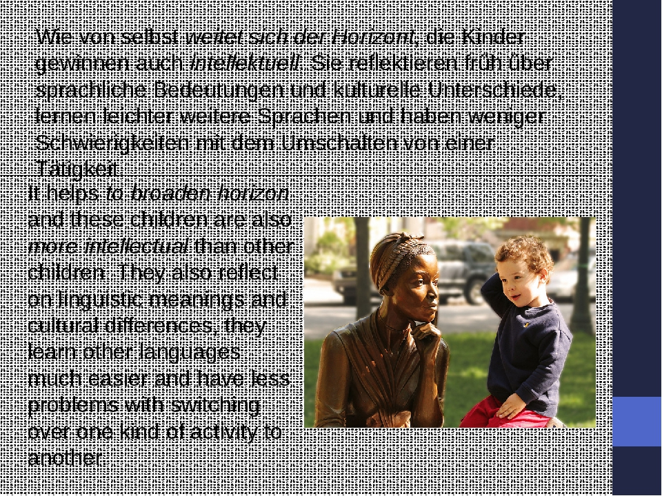 It helps to broaden horizon and these children are also more intellectual th...