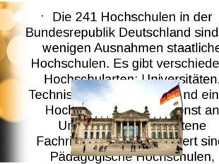 Die 241 Hochschulen in der Bundesrepublik Deutschland sind mit wenigen Ausna