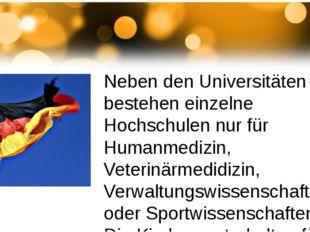 Neben den Universitäten bestehen einzelne Hochschulen nur für Humanmedizin,