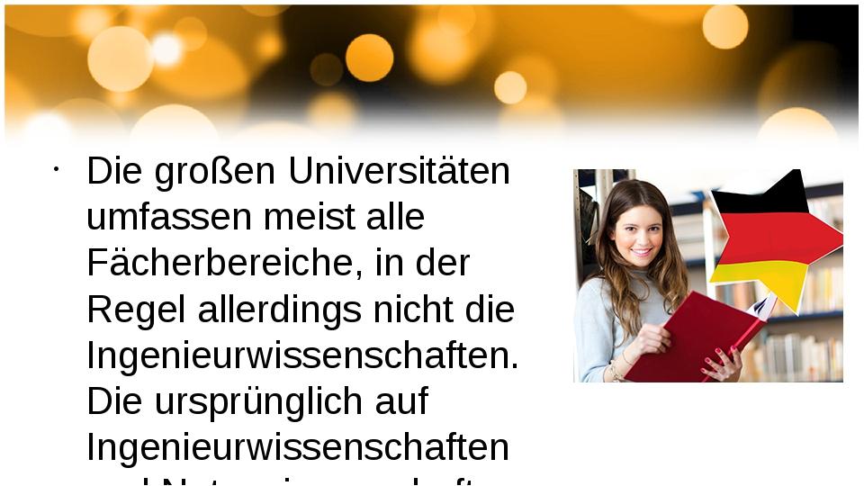 Die großen Universitäten umfassen meist alle Fächerbereiche, in der Regel al...
