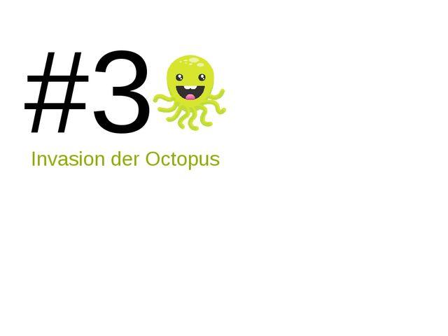 #3 Invasion der Octopus