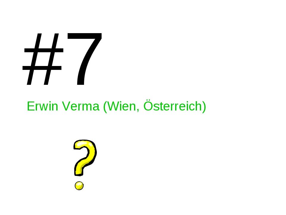 #7 Erwin Verma (Wien, Österreich)