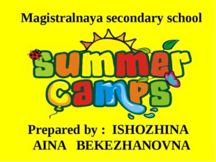 Magistralnaya secondary school Prepared by : ISHOZHINA AINA BEKEZHANOVNA