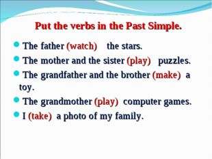 Put the verbs in the Past Simple. The father (watch) the stars. The mother an