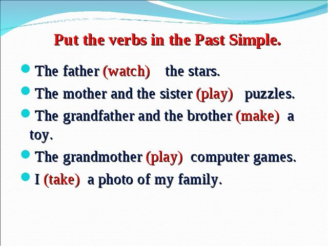 Put the verbs in the Past Simple. The father (watch) the stars. The mother an...
