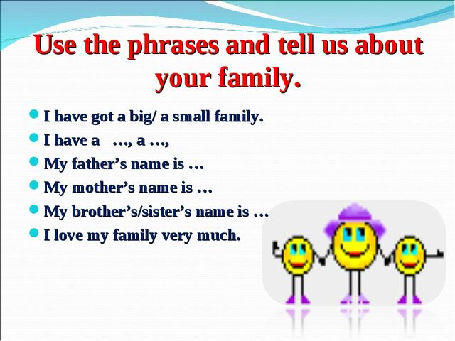 Use the phrases and tell us about your family. I have got a big/ a small fami...