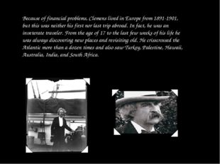 Because of financial problems, Clemens lived in Europe from 1891-1901, but th