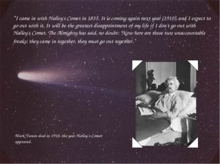 """""""I came in with Halley's Comet in 1835. It is coming again next year (1910),"""