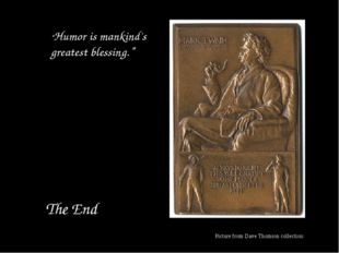 """The End """"Humor is mankind's greatest blessing."""" Picture from Dave Thomson co"""
