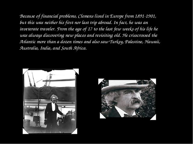 Because of financial problems, Clemens lived in Europe from 1891-1901, but th...