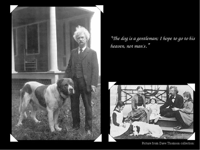 """""""The dog is a gentleman; I hope to go to his heaven, not man's."""" Picture from..."""