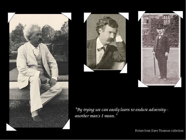 """""""By trying we can easily learn to endure adversity--another man's I mean."""" Pi..."""