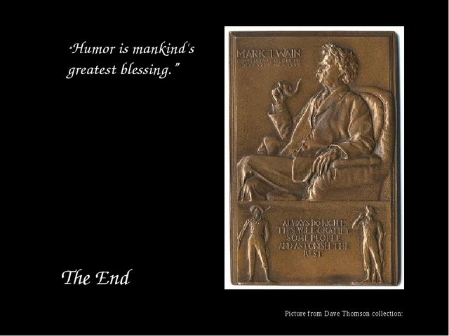 """The End """"Humor is mankind's greatest blessing."""" Picture from Dave Thomson co..."""