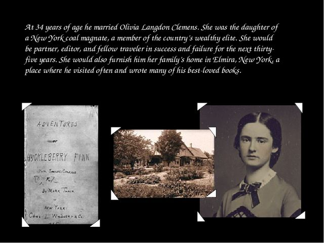At 34 years of age he married Olivia Langdon Clemens. She was the daughter of...