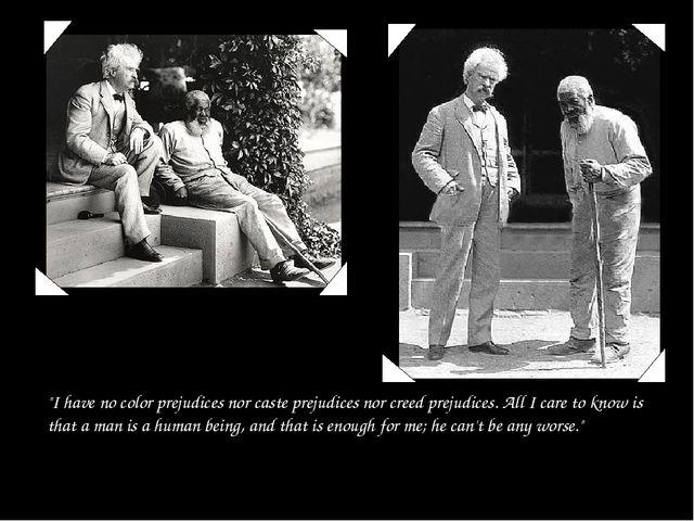 """""""I have no color prejudices nor caste prejudices nor creed prejudices. All I..."""