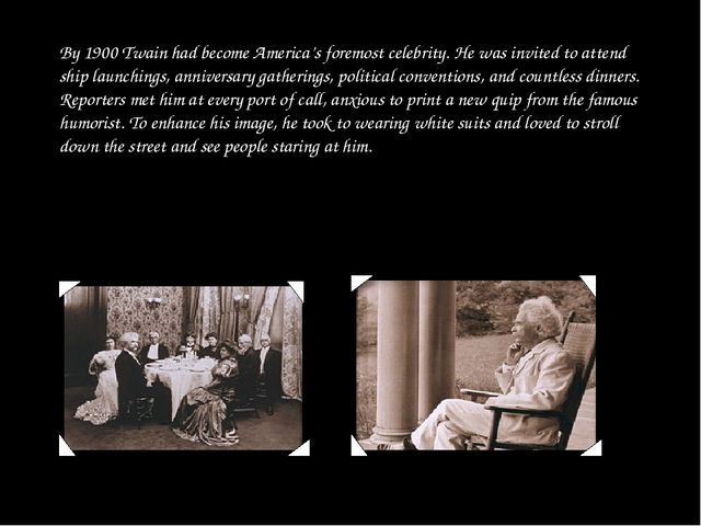 By 1900 Twain had become America's foremost celebrity. He was invited to atte...