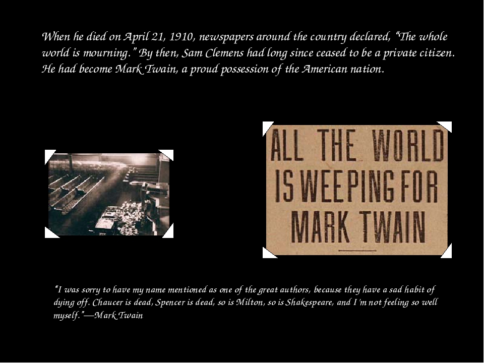 """When he died on April 21, 1910, newspapers around the country declared, """"The..."""
