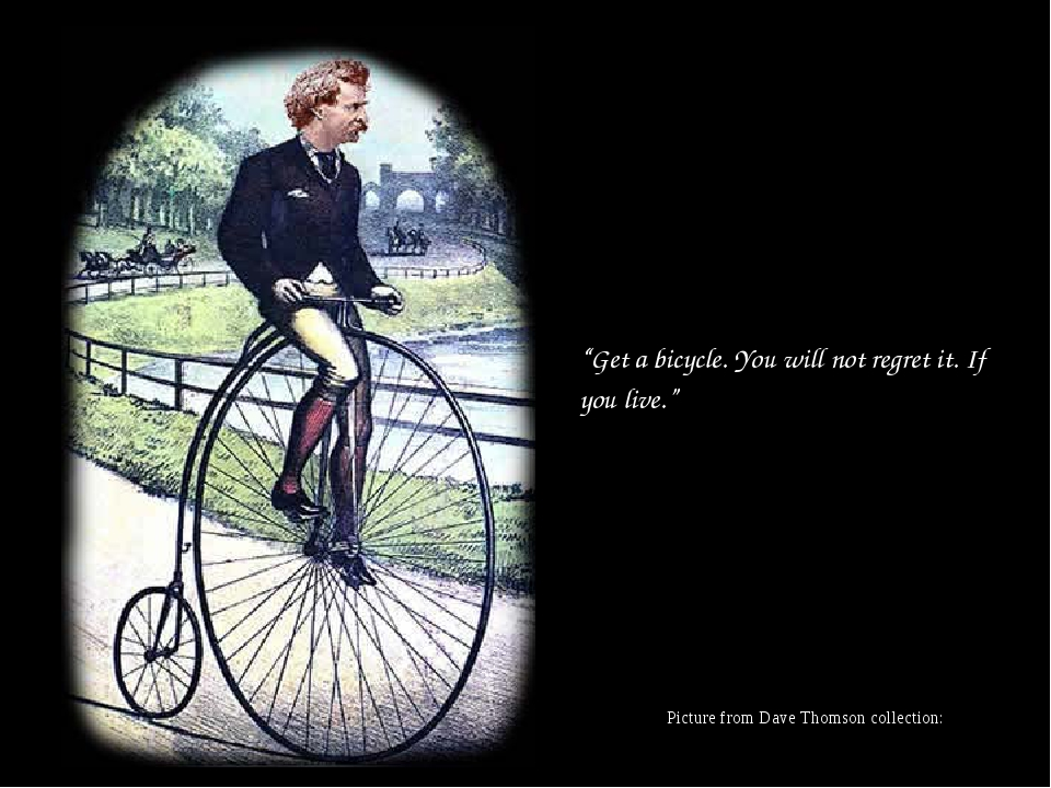 """""""Get a bicycle. You will not regret it. If you live."""" Picture from Dave Thoms..."""
