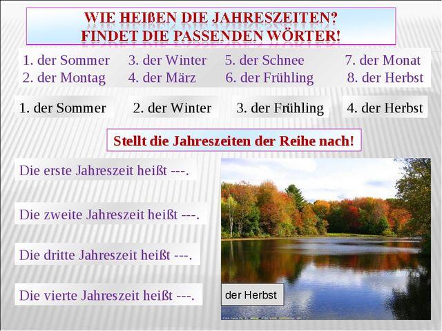1. der Sommer 3. der Winter 5. der Schnee 7. der Monat 2. der Montag 4. der M...