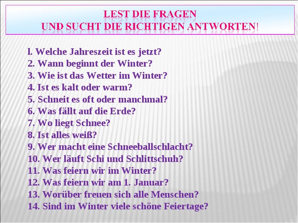 l. Welche Jahreszeit ist es jetzt? 2. Wann beginnt der Winter? 3. Wie ist das...