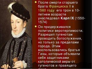 После смерти старшего братаФранциска IIв1560 году его трон в 10-летнем во