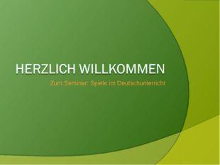 Zum Seminar: Spiele im Deutschunterricht